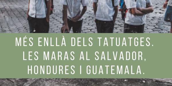 Més enllà dels tatuatges. Les maras al Salvador, Hondures i Guatemala