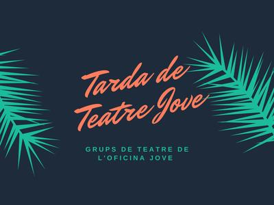 TARDA DE TEATRE JOVE – GRUPS DE TEATRE DE L'OFICINA JOVE