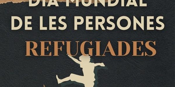 20 DE JUNY DIA MUNDIAL DE LES PERSONES REFUGIADES