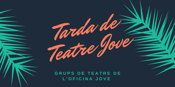 TARDE DE TEATRO JOVEN – GRUPOS DE TEATRO DE L'OFICINA JOVE